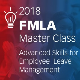 2018 FMLA Master Class: Washington - Advanced Skills for Employee Leave Management