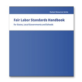 Fair Labor Standards Handbook for States, Local Governments and Schools
