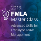 2019 FMLA Master Class: Massachusetts - Advanced Skills for Employee Leave Management