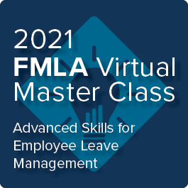 2021 FMLA Virtual Master Class: Advanced Skills for Employee Leave Management