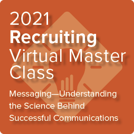 2021 Recruiting Virtual Master Class: Messaging—Understanding the Science Behind Successful Communications - On-Demand