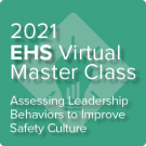 2021 Safety Culture Virtual Master Class: Using Safety Culture and Leadership Behavior Assessments to Guide L&D